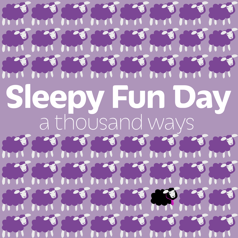 Sleepy Fun Day a Thousand Ways