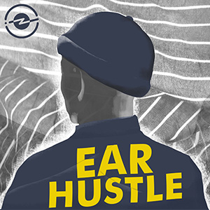 Ear hustle podcasts